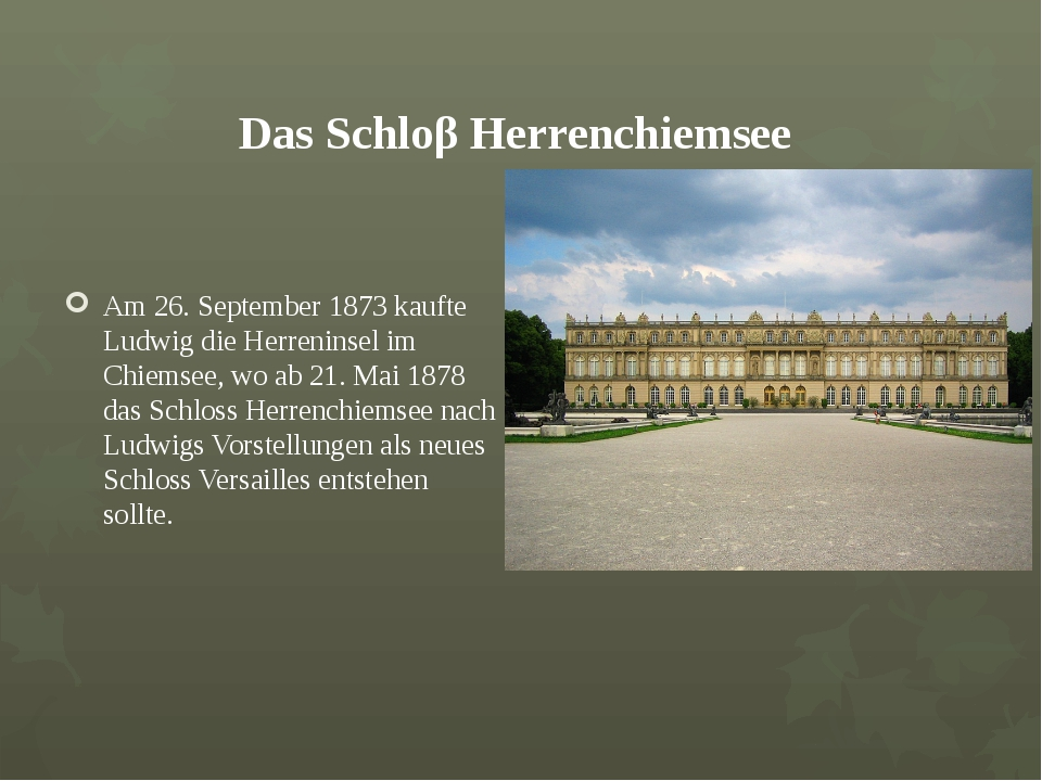 Das Schloβ Herrenchiemsee Am 26. September 1873 kaufte Ludwig die Herreninsel...