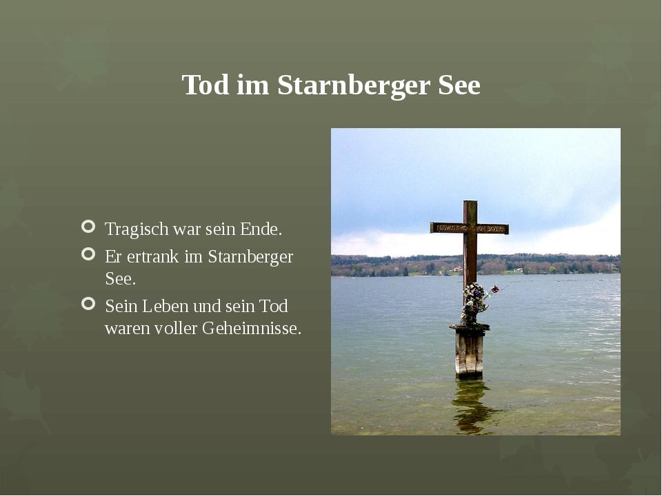 Tod im Starnberger See Tragisch war sein Ende. Er ertrank im Starnberger See....