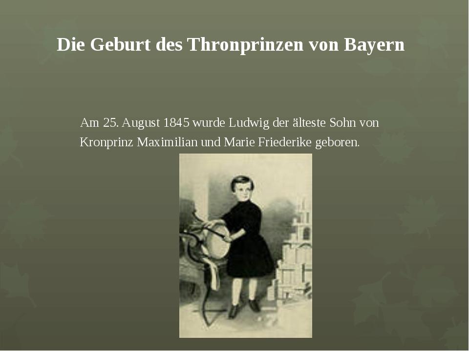 Die Geburt des Thronprinzen von Bayern Am 25. August 1845 wurde Ludwig der ä...