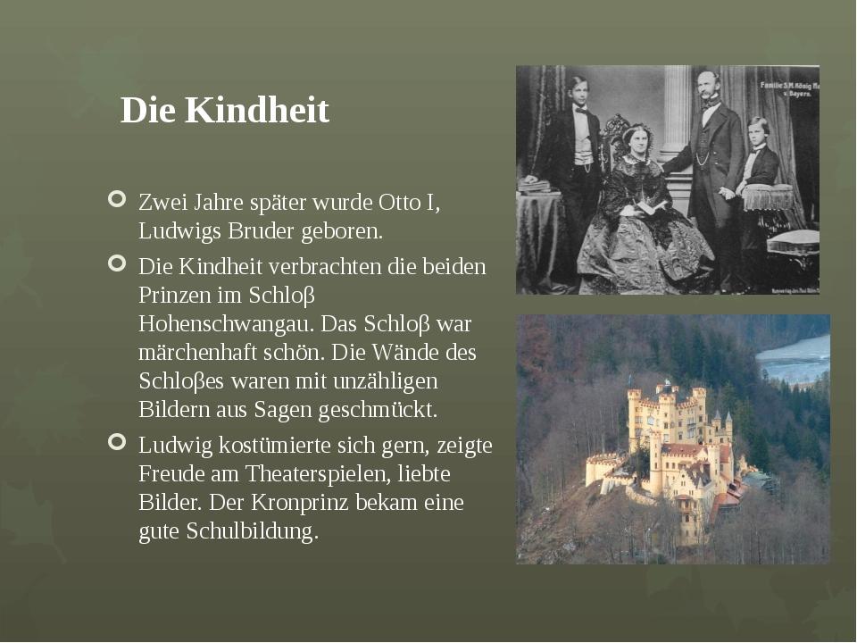 Die Kindheit Zwei Jahre später wurde Otto I, Ludwigs Bruder geboren. Die Kin...