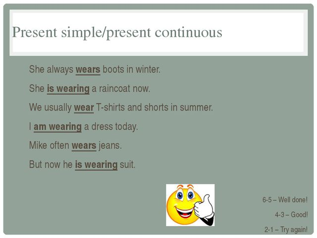 Present simple/present continuous She always wears boots in winter. She is we...
