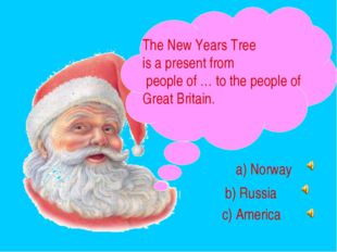 The New Years Tree is a present from people of … to the people of Great Brita