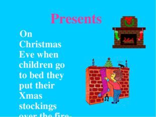 Presents On Christmas Eve when children go to bed they put their Xmas stockin