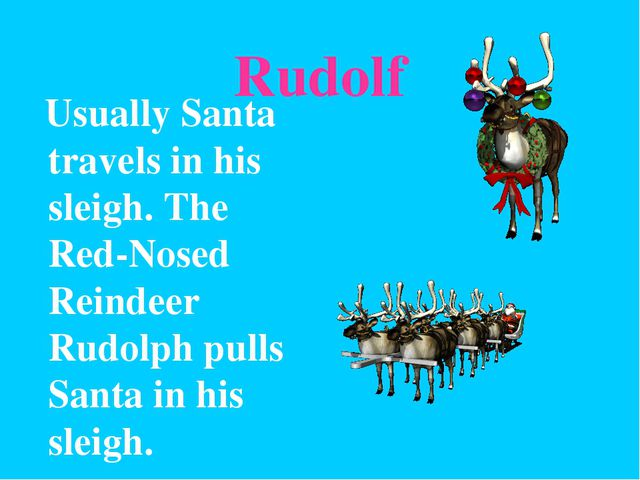 Rudolf Usually Santa travels in his sleigh. The Red-Nosed Reindeer Rudolph pu...