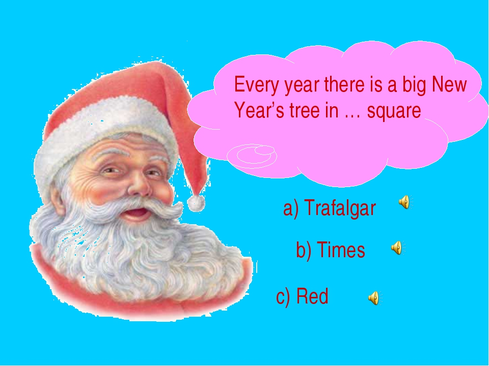 Every year there is a big New Year's tree in … square a) Trafalgar b) Times c...