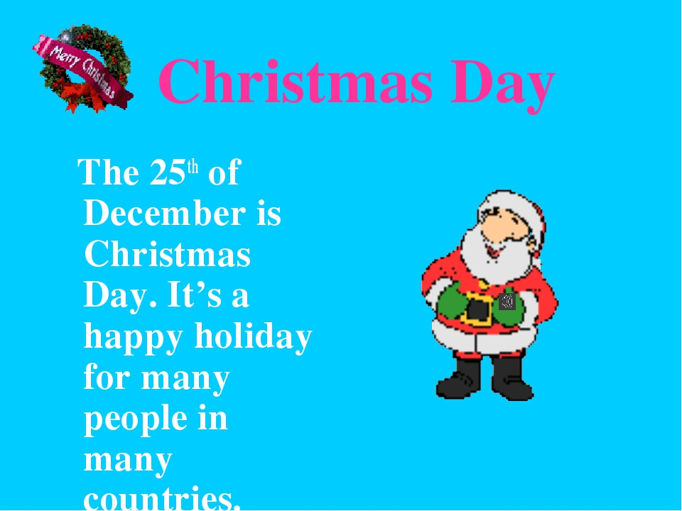 Christmas Day The 25th of December is Christmas Day. It's a happy holiday fo...