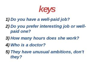 keys Do you have a well-paid job? Do you prefer interesting job or well-paid