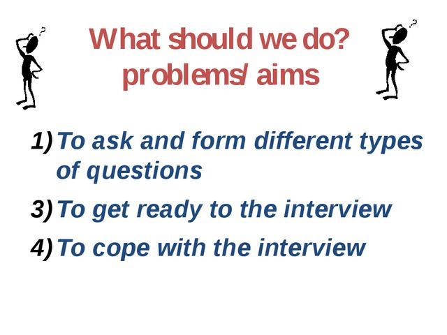 What should we do? problems/ aims To ask and form different types of question...