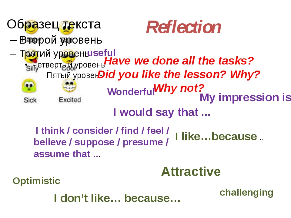 Reflection Have we done all the tasks? Did you like the lesson? Why? Why not...