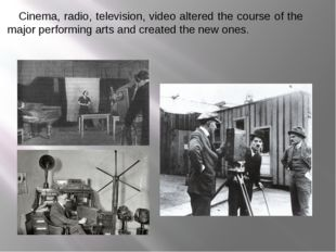 Cinema, radio, television, video altered the course of the major performing
