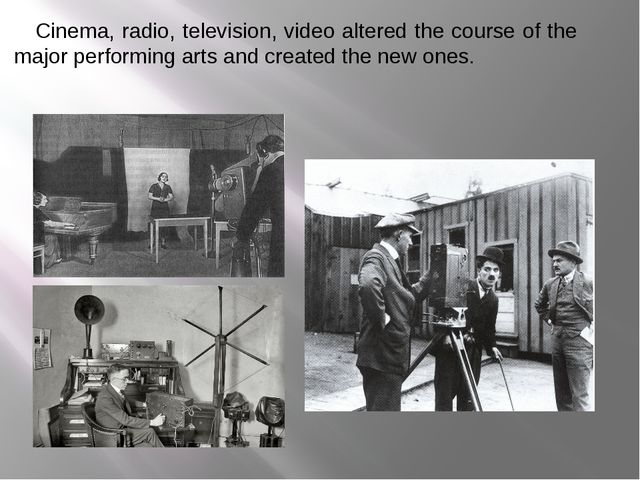 Cinema, radio, television, video altered the course of the major performing...