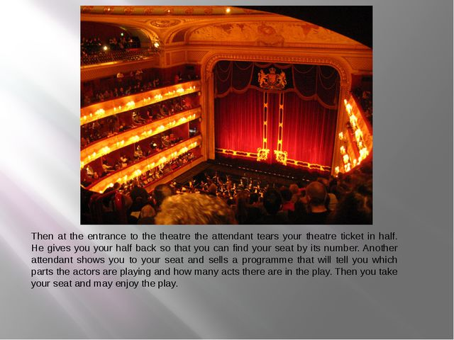 Then at the entrance to the theatre the attendant tears your theatre ticket i...