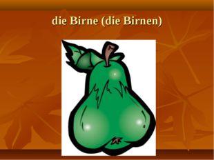 die Birne (die Birnen)