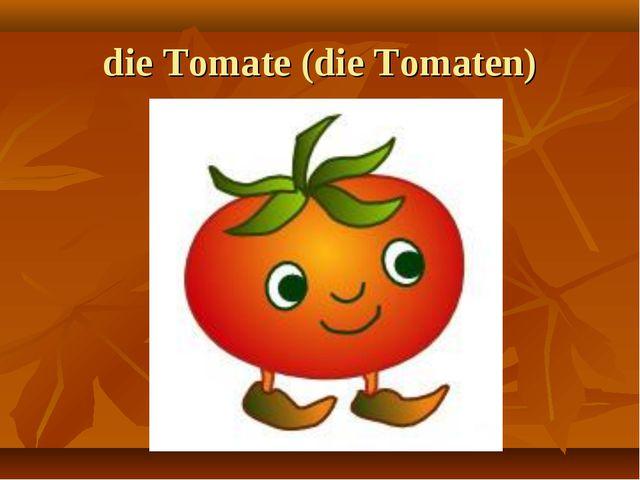 die Tomate (die Tomaten)