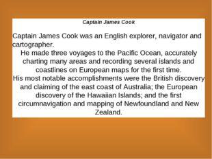 Captain James Cook Captain James Cook was an English explorer, navigator and