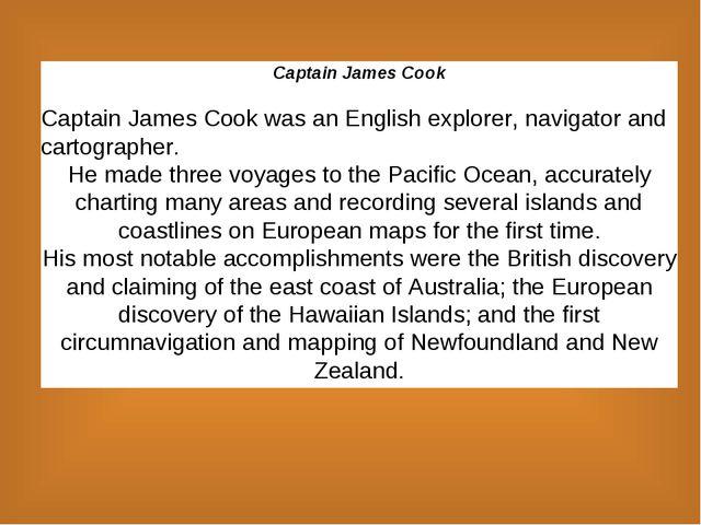 Captain James Cook Captain James Cook was an English explorer, navigator and...