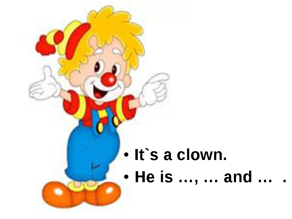 It`s a clown. He is …, … and … .