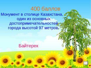 400 баллов Монумент в столице Казахстана, один из основных достопримечательно
