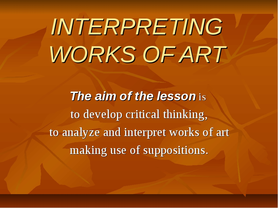 INTERPRETING WORKS OF ART The aim of the lesson is to develop critical thinki...
