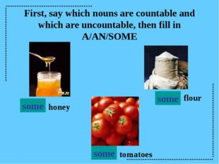 First, say which nouns are countable and which are uncountable, then fill in
