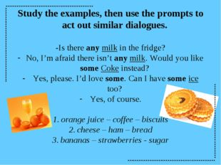 Study the examples, then use the prompts to act out similar dialogues. -Is th