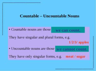 Countable – Uncountable Nouns we can count. we cannot count. Countable nouns