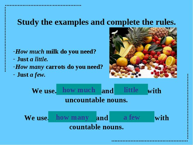 Study the examples and complete the rules. How much milk do you need? Just a...