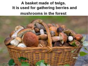 A basket made of twigs. It is used for gathering berries and mushrooms in the