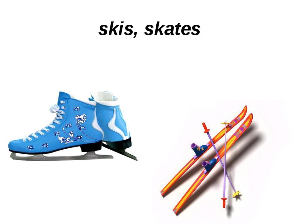 skis, skates
