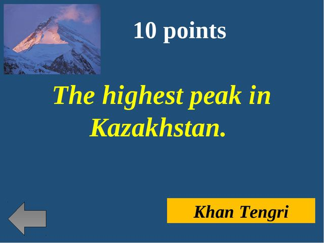 10 points The highest peak in Kazakhstan. Khan Tengri