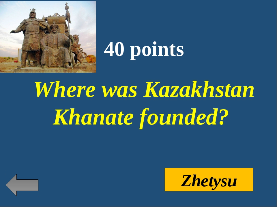 40 points Where was Kazakhstan Khanate founded? Zhetysu