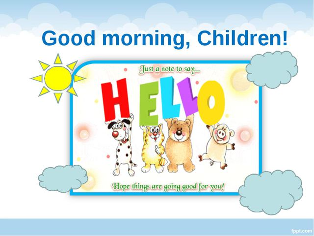 Good morning, Children!