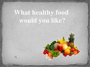 What healthy food would you like?