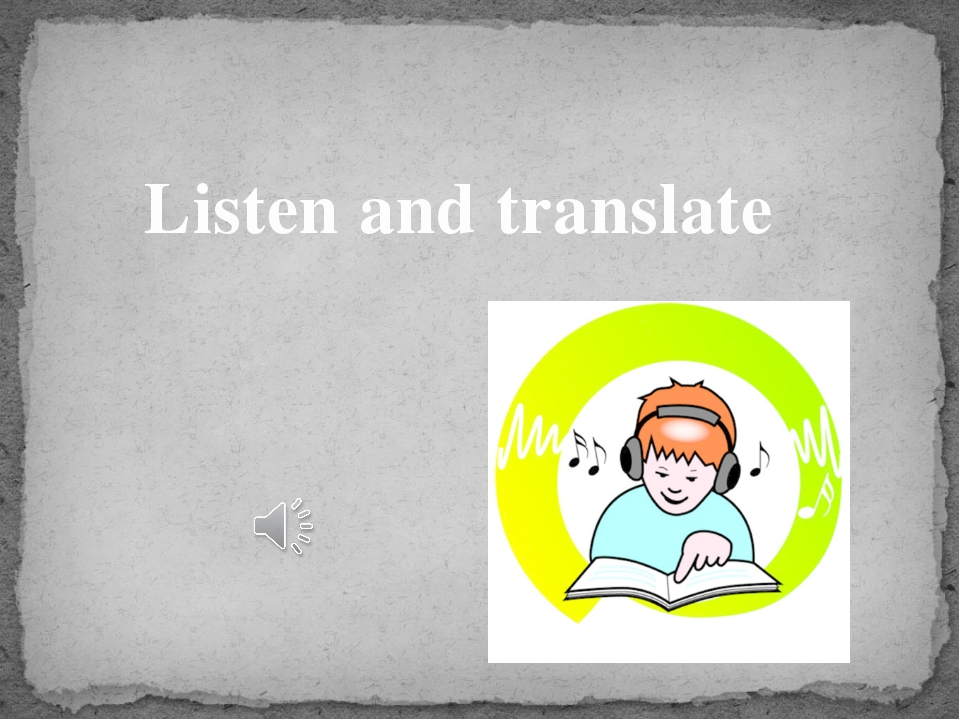 Listen and translate