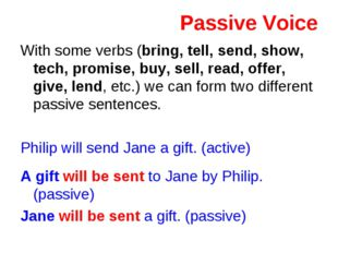 Passive Voice With some verbs (bring, tell, send, show, tech, promise, buy, s
