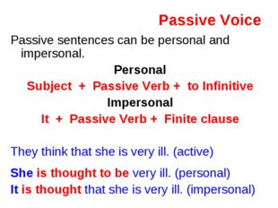 Passive Voice Passive sentences can be personal and impersonal. Personal Subj