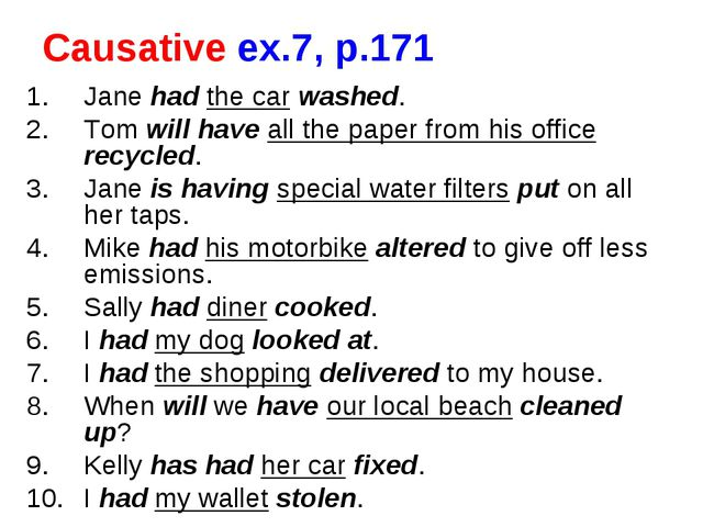 Causative ex.7, p.171 Jane had the car washed. Tom will have all the paper fr...