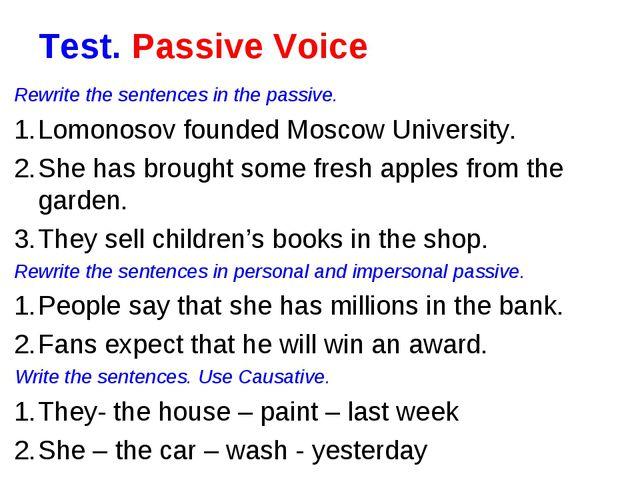 Test. Passive Voice Rewrite the sentences in the passive. Lomonosov founded M...