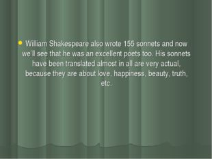 William Shakespeare also wrote 155 sonnets and now we'll see that he was an e