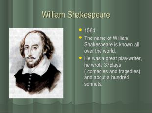 William Shakespeare 1564 The name of William Shakespeare is known all over th
