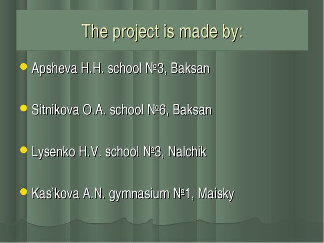 The project is made by: Apsheva H.H. school №3, Baksan Sitnikova O.A. school...