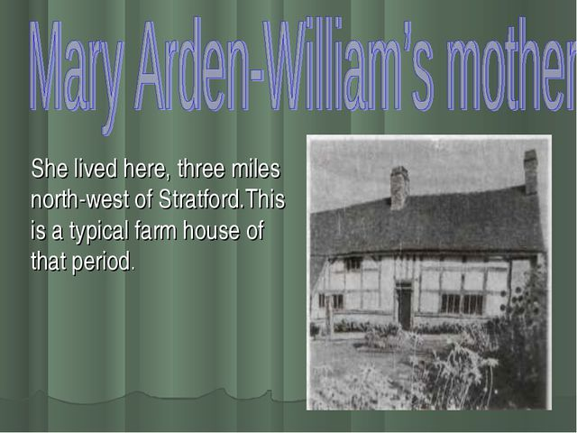 She lived here, three miles north-west of Stratford.This is a typical farm ho...