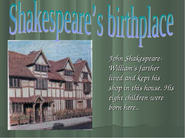 John Shakespeare-William's farther lived and kept his shop in this house. Hi...