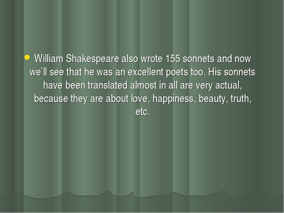 William Shakespeare also wrote 155 sonnets and now we'll see that he was an e...