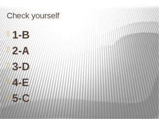 Сheck yourself 1-B 2-A 3-D 4-E 5-C