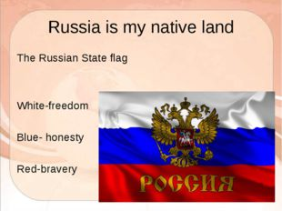 Russia is my native land The Russian State flag White-freedom Blue- honesty R