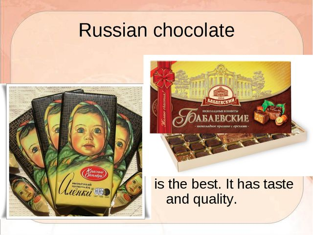 Russian chocolate is the best. It has taste and quality.