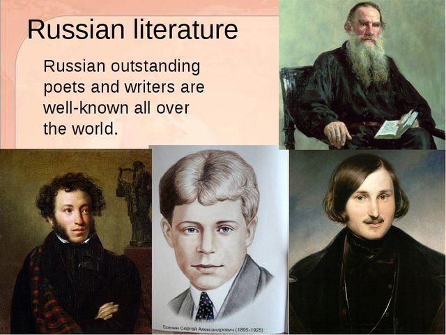 Russian literature 	Russian outstanding poets and writers are well-known all...