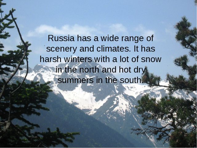 Russia has a wide range of scenery and climates. It has harsh winters with a...
