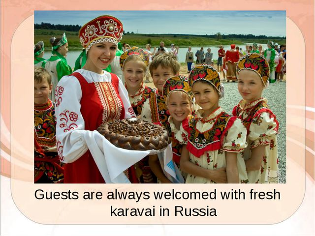 Guests are always welcomed with fresh karavai in Russia
